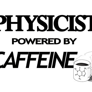 Physicist Powerd By Caffeine by alexcarvalho