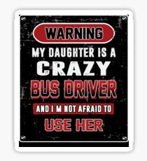 Not Afraid To Use My Crazy Bus Driver Daughter Sticker