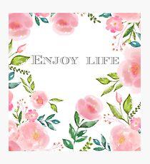 Quote ~ Enjoy life Photographic Print