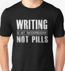 Writing is my Antidepressant Not Pills - Funny Writer  T-Shirt