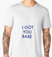 I GOT YOU BABE Men's Premium T-Shirt