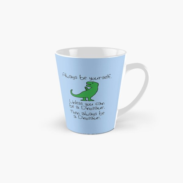 Always Be Yourself, Unless You Can Be A Dinosaur Tall Mug