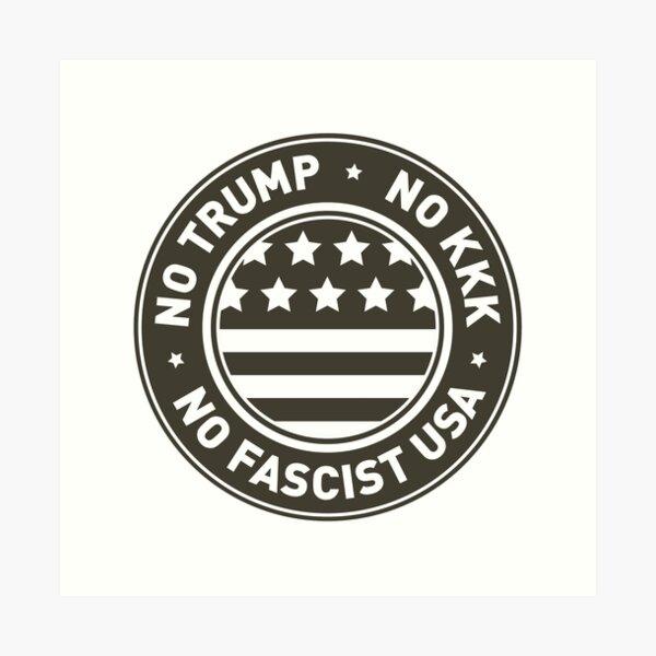 No Trump • No KKK • No Fascist USA Art Print