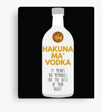 Hakuna Ma'Vodka Canvas Print