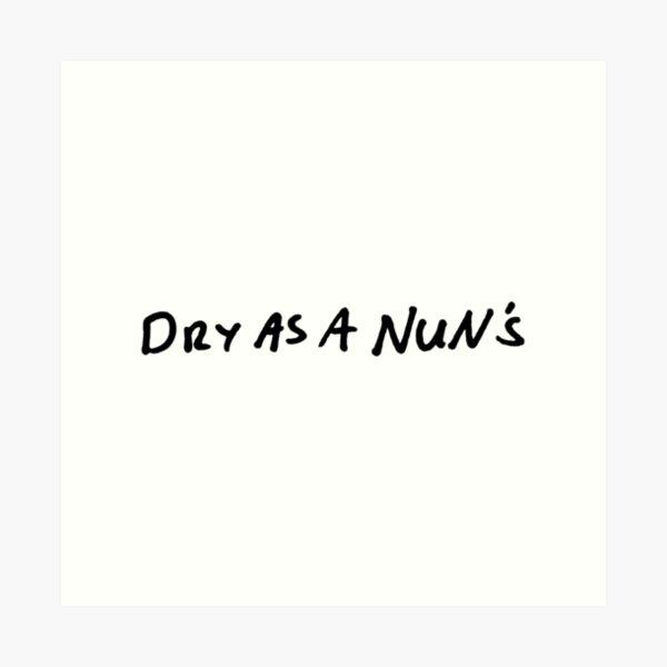 Dry as a nun's Art Print