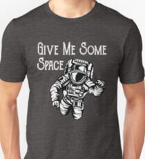 Funny Spaceman Astronaut Design - Give Me Some Space T-Shirt