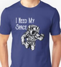 Funny Spaceman Astronaut Design - I Need My Space T-Shirt