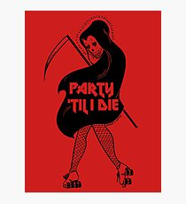 Party Til I Die Photographic Print