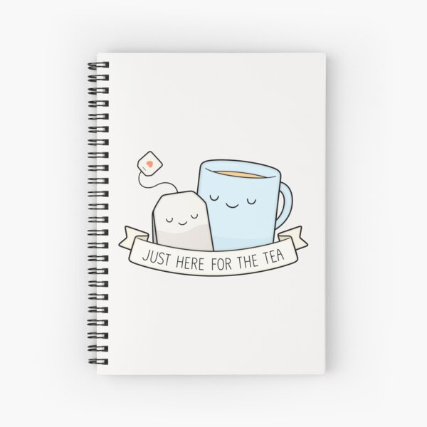 Just Here For The Tea Spiral Notebook