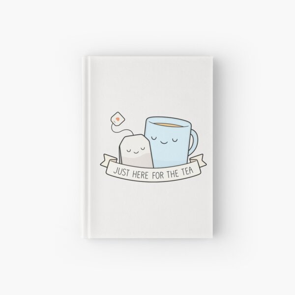 Just Here For The Tea Hardcover Journal