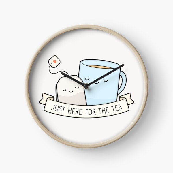 Just Here For The Tea Clock