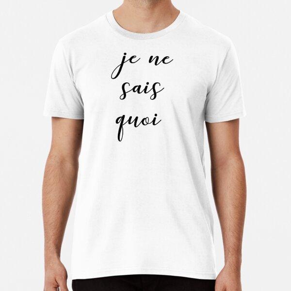 Je ne sais quoi Premium T-Shirt