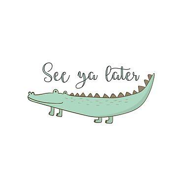 See ya later Alligator by crazycanonmom
