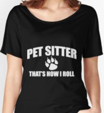 PET SITTER - PET SITTER THAT'S HOW I ROLL Women's Relaxed Fit T-Shirt