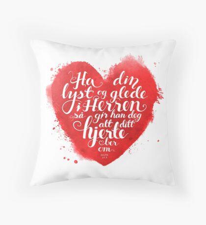 Ha din lyst og glede i Herren Throw Pillow