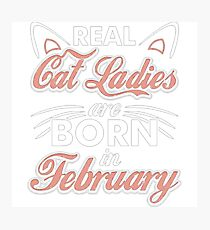 Real Cat Ladies Are Born In February Photographic Print