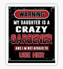 Not Afraid To Use My Crazy Gardener Daughter Sticker
