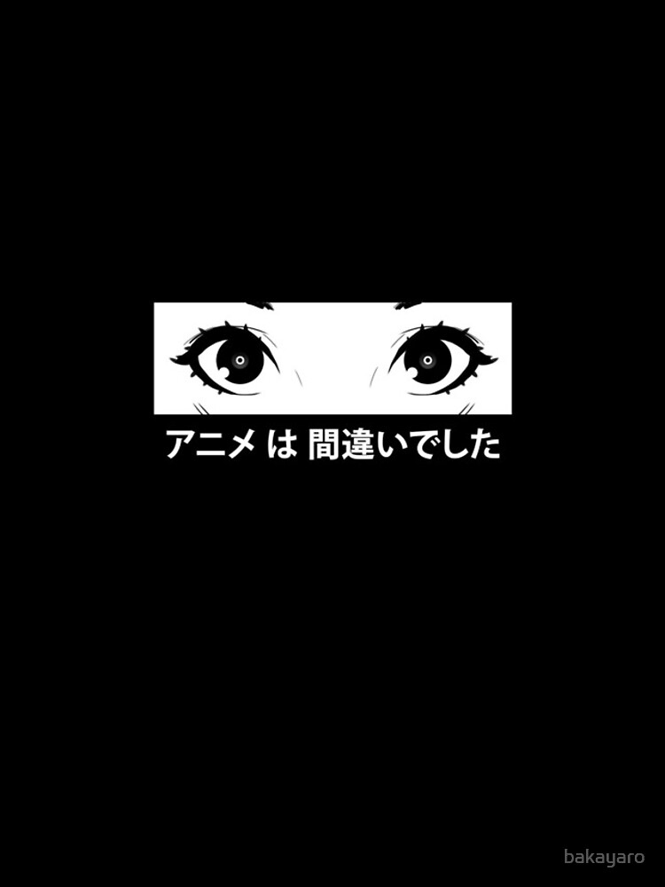 Anime was a Mistake Eyes by bakayaro