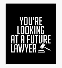 You're Looking At A Future Lawyer -  Law Court Judge Job Profession Future Lawyer Justice Photographic Print