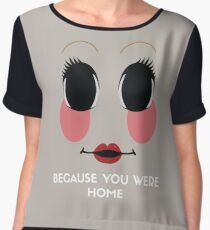 Because you were home - The Strangers Chiffon Top