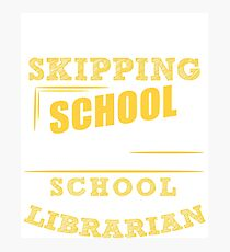 Not Skipping School, I Am The School Librarian Photographic Print