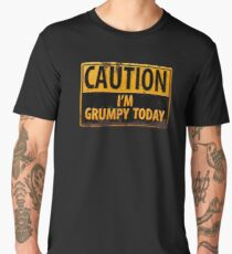 CAUTION I'm Grumpy Today - Rusty Metal Danger Sign - Funny Men's Premium T-Shirt