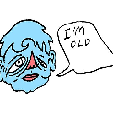 I'M OLD by jonahh