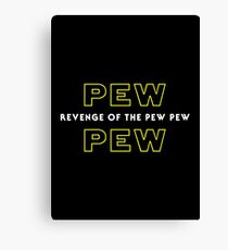 Revenge Of The Pew Pew Canvas Print