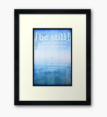 { be still } the quieter you become the more you can hear. Framed Print