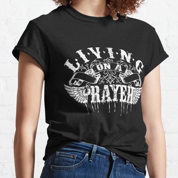 Living On a Prayer Classic T-Shirt