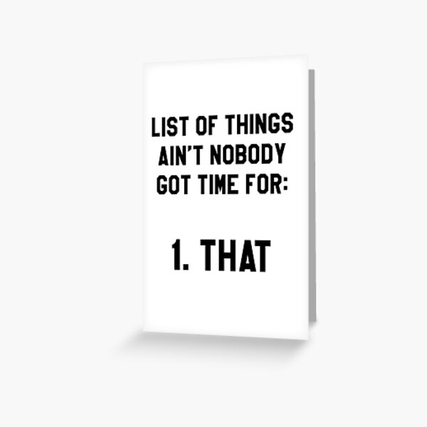 Aint Nobody Got Time for That! Funny/Hipster Meme Greeting Card
