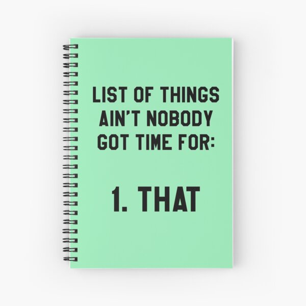 Aint Nobody Got Time for That! Funny/Hipster Meme Spiral Notebook