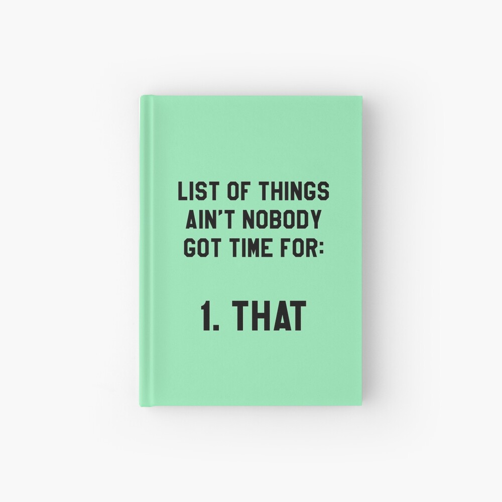 Ain't Nobody Got Time for That! Funny/Hipster Meme Hardcover Journal