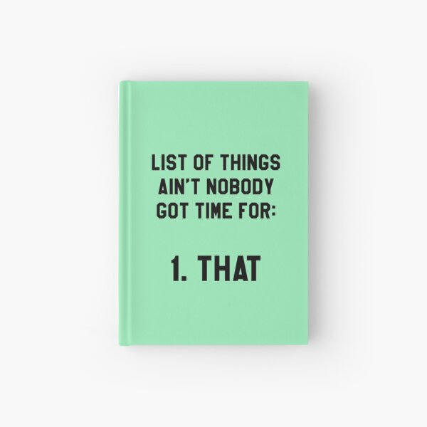 Aint Nobody Got Time for That! Funny/Hipster Meme Hardcover Journal