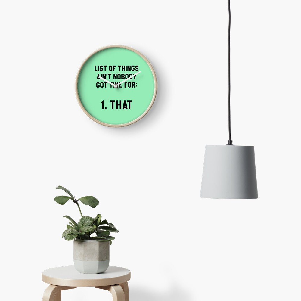 Ain't Nobody Got Time for That! Funny/Hipster Meme Clock