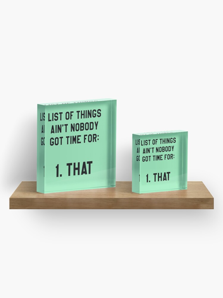 Alternate view of Ain't Nobody Got Time for That! Funny/Hipster Meme Acrylic Block