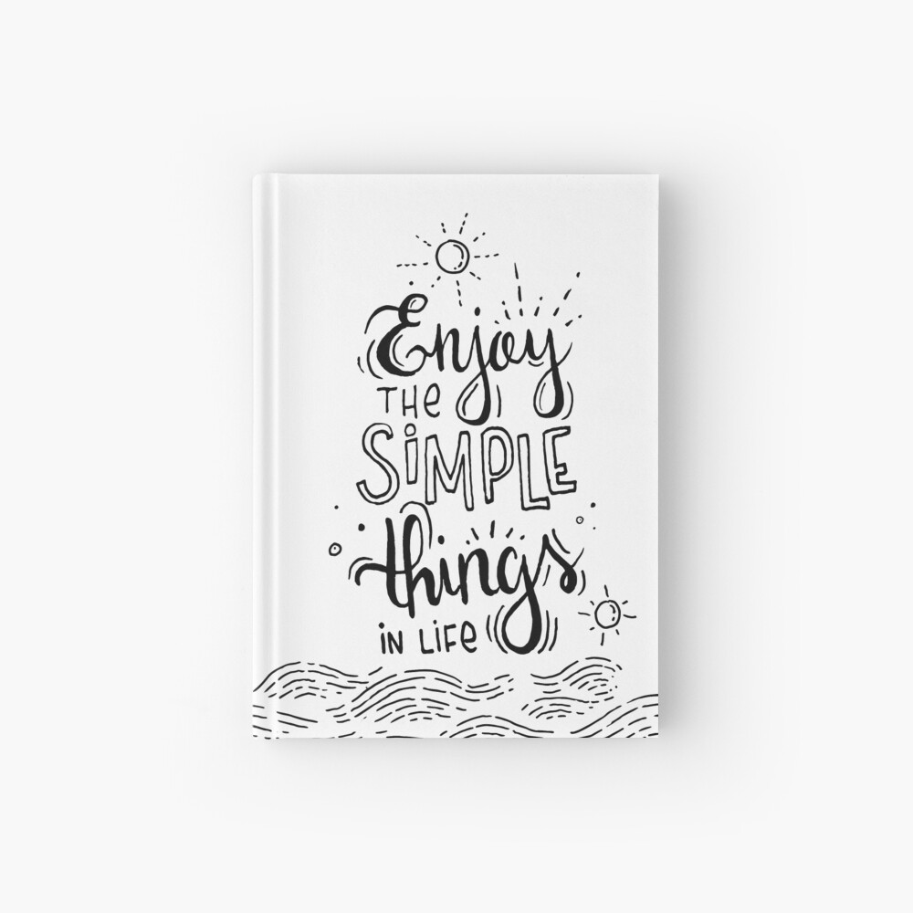 Enjoy the simple things in life  Hardcover Journal