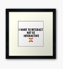 I Want To Interact, Not Be Interactive Framed Print
