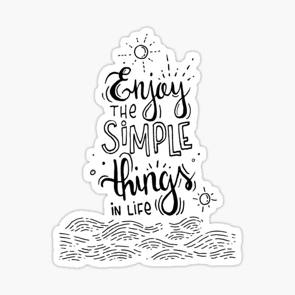 Enjoy the simple things in life  Sticker