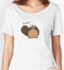 Tina The Beaver: Let's Be Honest... Women's Relaxed Fit T-Shirt
