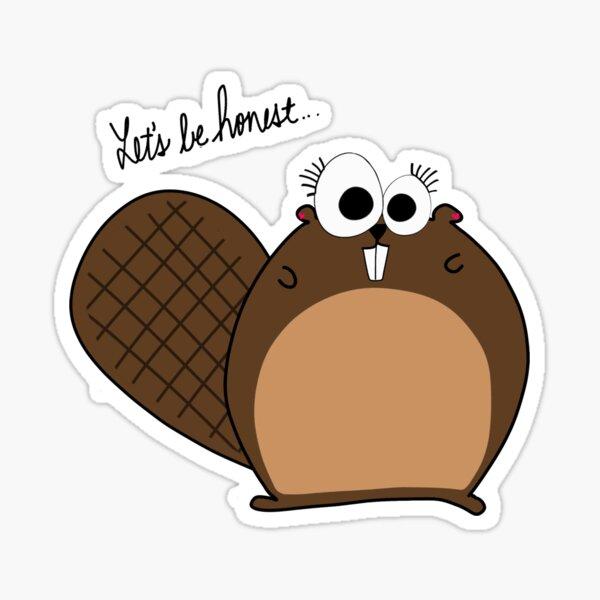 Tina The Beaver: Let's Be Honest... Sticker