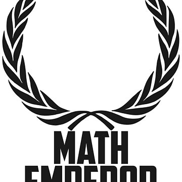 Math Emperor by EncodedShirts