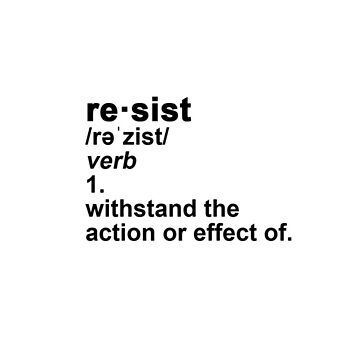 Resist - Definition by ekahnicole