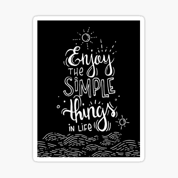 Enjoy the simple things in life - black Sticker