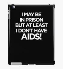 Ich mag im Gefängnis sein, aber zumindest habe ich keine AIDS iPad-Hülle & Klebefolie