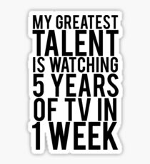 My Greatest Talent Is Watching 5 Years Worth Of TV In 1 Week Sticker