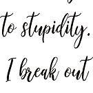 I'm allergic to stupidity. by Ian McKenzie