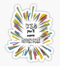 Kid You'll Move Mountains Dr. Seuss Sticker