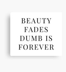 BEAUTY FADES DUMB IS FOREVER Canvas Print