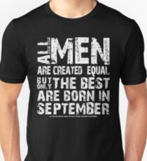 All men are created equal But only the best are born in september - september BIRTHDAY GIFT T-Shirt